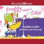Froggy Bakes a Cake, Jonathan London