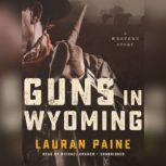 Guns in Wyoming A Western Story, Lauran Paine