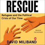 Rescue Refugees and the Political Crisis of our Time, David Miliband