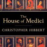 The House of Medici Its Rise and Fall, Christopher Hibbert