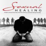Sexual Healing: A Man's Sexual Journey and the Lesson's Learned Along the Way, Eric Kellum