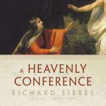 A Heavenly Conference, Richard Sibbes