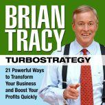 TurboStrategy 21 Powerful Ways to Transform Your Business and Boost Your Profits Quickly, Brian Tracy