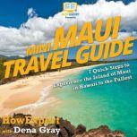 Mini Maui Travel Guide 7 Quick Steps to Experience the Island of Maui in Hawaii to the Fullest, HowExpert