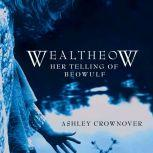 Wealtheow Her Telling of Beowulf, Ashley Crownover