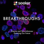 Breakthroughs Science and Tech Advances Powering Our Future, Seeker