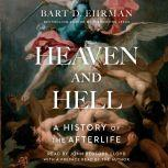 Heaven and Hell A History of the Afterlife, Bart D. Ehrman