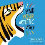 Find Your Artistic Voice The Essential Guide to Working Your Creative Magic, Lisa Congdon