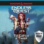 Dungeons & Dragons: To Catch a Thief An Endless Quest Book, Matt Forbeck