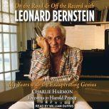 On the Road and Off the Record with Leonard Bernstein My Years with the Exasperating Genius, Charlie Harmon