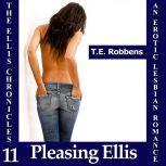 Pleasing Ellis: An Erotic Lesbian Romance (The Ellis Chronicles - book 11), T.E. Robbens