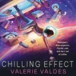 Chilling Effect A Novel, Valerie Valdes