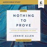 Nothing to Prove: Audio Bible Studies A Study in the Gospel of John, Jennie Allen