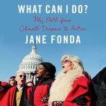 What Can I Do? My Path from Climate Despair to Action, Jane Fonda