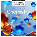 Ask the Experts: Chemistry, Scientific American