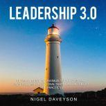 LEADERSHIP 3.0 ULTIMATE GUIDE TO MAXIMIZE YOUR POTENTIAL, HOW TO BE AN EXCEPTIONAL TEAM LEADER, THEORY AND PRACTICES, Nigel Daveyson