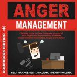 Anger Management 7 Simple Steps to Take Complete Control of Your Anger and Permanently Eliminate Uncontrollable Frustration, Anger and Anxiety, Timothy Willink