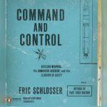 Command and Control Nuclear Weapons, the Damascus Accident, and the Illusion of Safety, Eric Schlosser