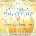 Angel Prayers Communing With Angels to Help Restore Health, Love, Prosperity, Joy, and Enlightenment, Joanne Brocas