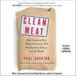 Clean Meat How Growing Meat Without Animals Will Revolutionize Dinner and the World, Paul Shapiro