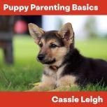 Puppy Parenting Basics, Cassie Leigh
