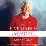 The Matriarch Barbara Bush and the Making of an American Dynasty, Susan Page