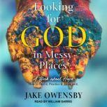 Looking for God in Messy Places A Book About Hope, Jake Owensby
