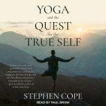 Yoga and the Quest for the True Self, Stephen Cope