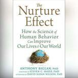 The Nurture Effect How the Science of Human Behavior Can Improve Our Lives and Our World, Anthony Biglan