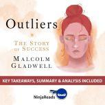 Summary of Outliers The Story of Success by Malcolm Gladwell: Key Takeaways, Summary & Analysis Included, Ninja Reads