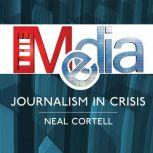 The Media Journalism in Crisis, Neal Cortell