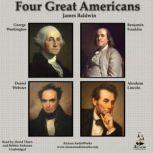 Four Great Americans Washington, Franklin, Webster, Lincoln, James Baldwin