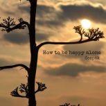 how to be happy alone, deepak dalal