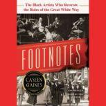 Footnotes The Black Artists Who Rewrote the Rules of the Great White Way , Caseen Gaines