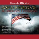 De inmigrante a ciudadano Como obtener o cambiar su estatus migratorio en Estados Unidos , Luis Cortes