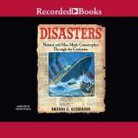 Disasters Natural and Man-Made Catastrophes Through the Centuries, Brenda Z. Guiberson