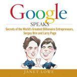 Google Speaks Secrets of the Worlds Greatest Billionaire Entrepreneurs, Sergey Brin and Larry Page, Janet Lowe