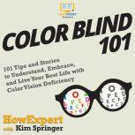 Color Blind 101 101 Tips and Stories to Understand, Embrace, and Live Your Best Life with Color Vision Deficiency, HowExpert