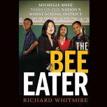 The Bee Eater Michelle Rhee Takes on the Nation's Worst School District, Richard Whitmire