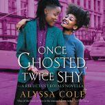 Once Ghosted, Twice Shy A Reluctant Royals Novella, Alyssa Cole