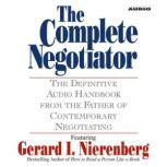 The Complete Negotiator The Definitive Audio Handbook From the Father of Contemporary Negotiating, Gerard Nierenberg