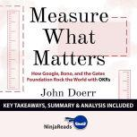 Summary: Measure What Matters How Google, Bono, and the Gates Foundation Rock the World with OKRs by John Doerr: Key Takeaways, Summary & Analysis Included, Ninja Reads