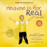 Heaven is for Real for Kids A Little Boy's Astounding Story of His Trip to Heaven and Back, Todd Burpo
