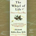 The Wheel of Life A Memoir of Living and Dying, Elisabeth Kubler-Ross