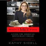 When I Met Food Living the American Restaurant Dream, Kathy Sidell