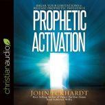 Prophetic Activation Break Your Limitation to Release Prophetic Influence
