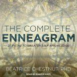 The Complete Enneagram 27 Paths to Greater Self-Knowledge, PhD Chestnut