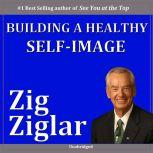 Building a Healthy Self-Image, Zig Ziglar