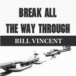 Break All the Way Through, Bill Vincent