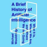 A Brief History of Artificial Intelligence What It Is, Where We Are, and Where We Are Going, Michael Wooldridge